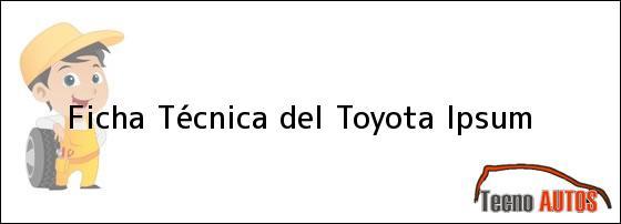 Ficha Técnica del <i>Toyota Ipsum</i>