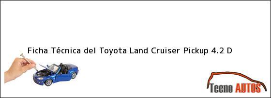 Ficha Técnica del Toyota Land Cruiser Pickup 4.2 D