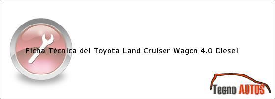 Ficha Técnica del Toyota Land Cruiser Wagon 4.0 Diesel