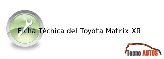 Ficha Técnica del <i>Toyota Matrix XR</i>