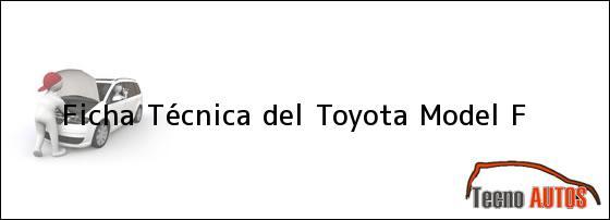 Ficha Técnica del <i>Toyota Model F</i>