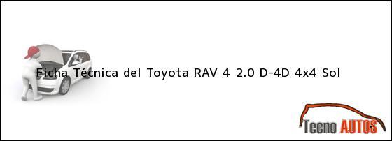 Ficha Técnica del <i>Toyota RAV 4 2.0 D-4D 4x4 Sol</i>