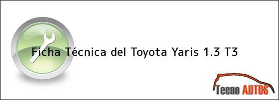 Ficha Técnica del <i>Toyota Yaris 1.3 T3</i>