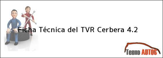 Ficha Técnica del <i>TVR Cerbera 4.2</i>