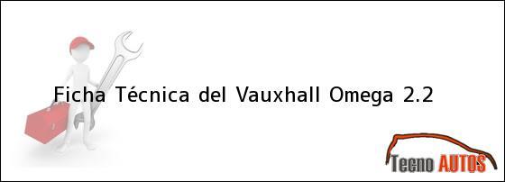 Ficha Técnica del <i>Vauxhall Omega 2.2</i>