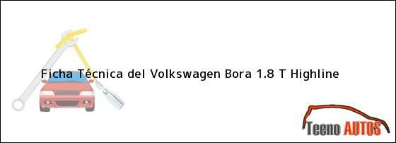 Ficha Técnica del Volkswagen Bora 1.8 T Highline