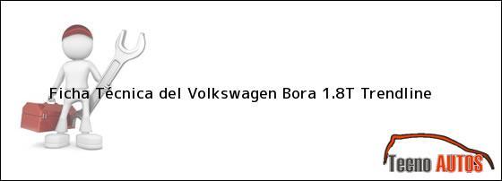 Ficha Técnica del <i>Volkswagen Bora 1.8T Trendline</i>
