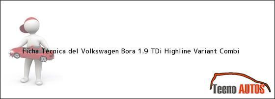 Ficha Técnica del <i>Volkswagen Bora 1.9 TDI Highline Variant Combi</i>