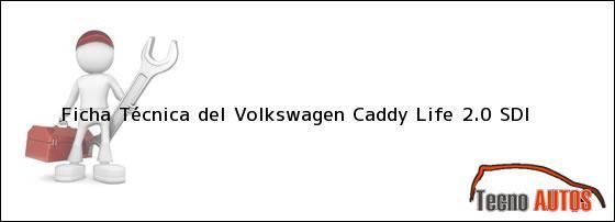 Ficha Técnica del <i>Volkswagen Caddy Life 2.0 SDI</i>