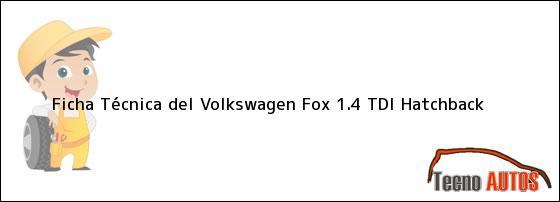 Ficha Técnica del Volkswagen Fox 1.4 TDi Hatchback