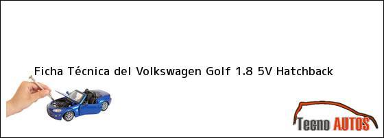 Ficha Técnica del Volkswagen Golf 1.8 5V Hatchback