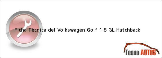 Ficha Técnica del Volkswagen Golf 1.8 GL Hatchback