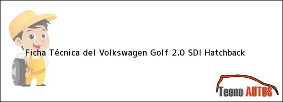 Ficha Técnica del Volkswagen Golf 2.0 SDI Hatchback