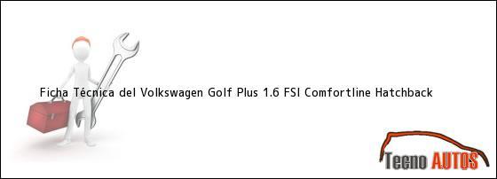Ficha Técnica del Volkswagen Golf Plus 1.6 FSI Comfortline Hatchback