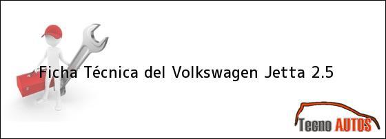 Ficha Técnica del <i>Volkswagen Jetta 2.5</i>