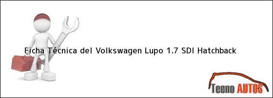 Ficha Técnica del <i>Volkswagen Lupo 1.7 SDi Hatchback</i>