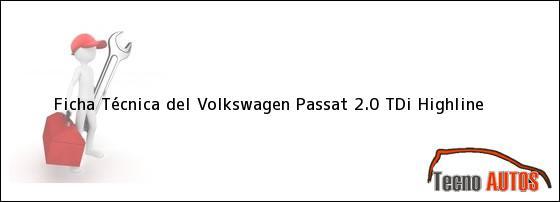Ficha Técnica del <i>Volkswagen Passat 2.0 TDi Highline</i>