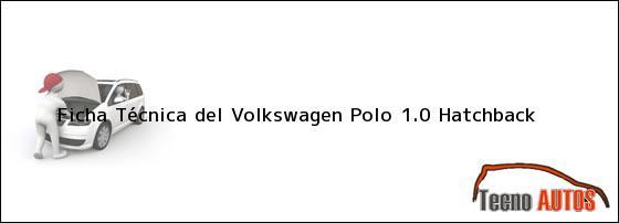Ficha Técnica del <i>Volkswagen Polo 1.0 Hatchback</i>