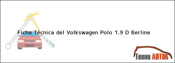 Ficha Técnica del <i>Volkswagen Polo 1.9 D Berline</i>