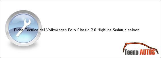 Ficha Técnica del Volkswagen Polo Classic 2.0 Highline Sedan / saloon