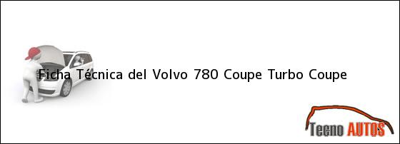 Ficha Técnica del Volvo 780 Coupe Turbo Coupe