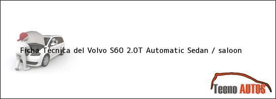 ... ficha técnica del auto marca Volvo S60 2.0T Automatic Sedan / saloon