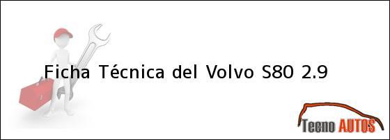 Ficha Técnica del <i>Volvo S80 2.9</i>