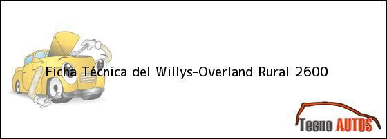 Ficha Técnica del <i>Willys-Overland Rural 2600</i>