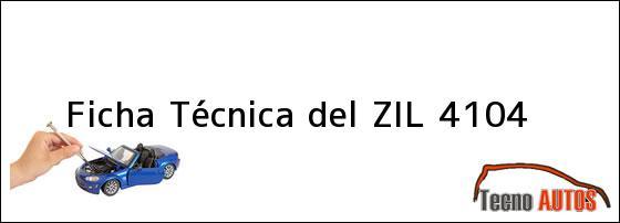 Ficha Técnica del <i>ZIL 4104</i>