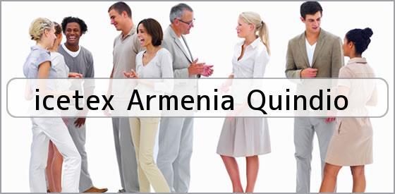 <b>icetex Armenia Quindio</b>