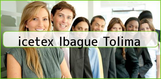 <b>icetex Ibague Tolima</b>