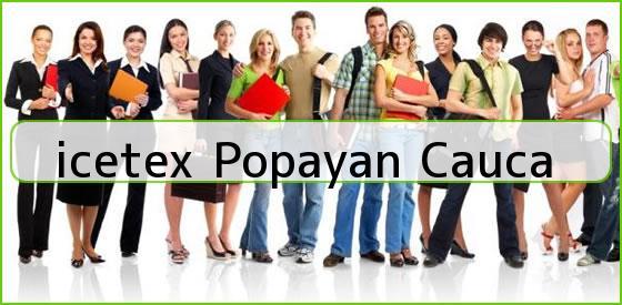 <b>icetex Popayan Cauca</b>