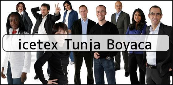 <b>icetex Tunja Boyaca</b>