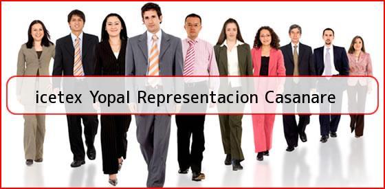 <b>icetex Yopal Representacion Casanare</b>