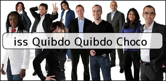 <b>iss Quibdo Quibdo Choco</b>