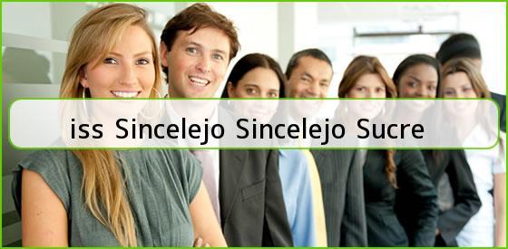 <b>iss Sincelejo Sincelejo Sucre</b>