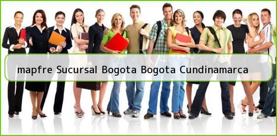 <b>mapfre Sucursal Bogota Bogota Cundinamarca</b>