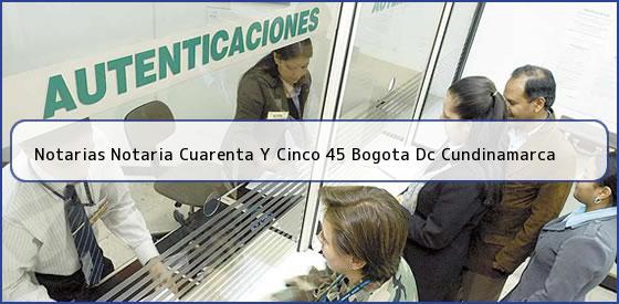 Notarias Notaria Cuarenta Y Cinco 45 Bogota Dc Cundinamarca