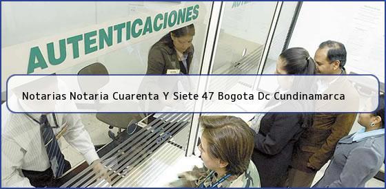 Notarias Notaria Cuarenta Y Siete 47 Bogota Dc Cundinamarca