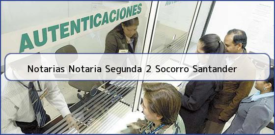 Notarias Notaria Segunda 2 Socorro Santander