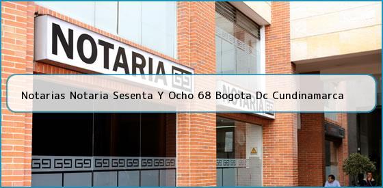 Notarias Notaria Sesenta Y Ocho 68 Bogota Dc Cundinamarca