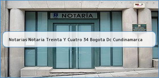 Notarias Notaria Treinta Y Cuatro 34 Bogota Dc Cundinamarca