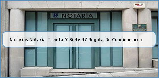 Notarias Notaria Treinta Y Siete 37 Bogota Dc Cundinamarca