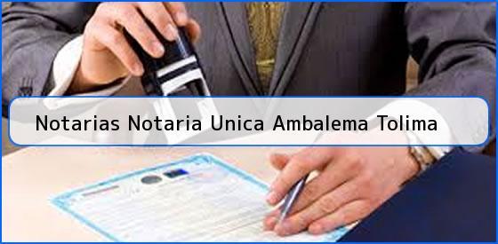 Notarias Notaria Unica Ambalema Tolima