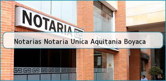 Notarias Notaria Unica Aquitania Boyaca