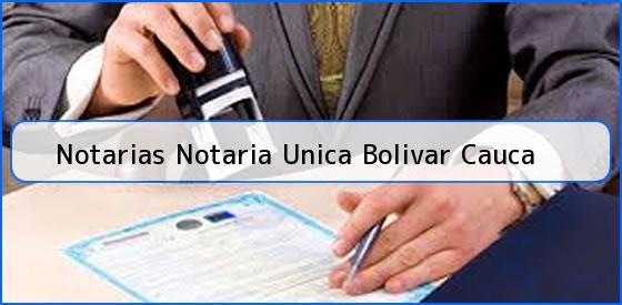 Notarias Notaria Unica Bolivar Cauca