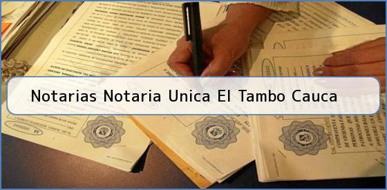 Notarias Notaria Unica El Tambo Cauca