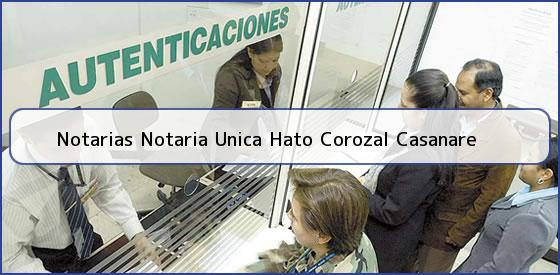 Notarias Notaria Unica Hato Corozal Casanare