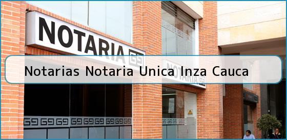 Notarias Notaria Unica Inza Cauca