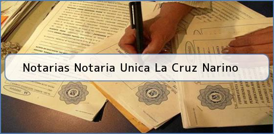 Notarias Notaria Unica La Cruz Narino